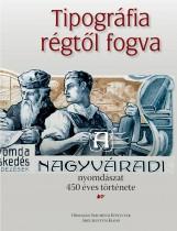 TIPOGRÁFIA RÉGTŐL FOGVA - A NAGYVÁRADI NYOMDÁSZAT 450 ÉVES TÖRTÉNETE - Ekönyv - ORSZÁGOS SZÉCHÉNYI KÖNYVTÁR – ARGUMENTUM