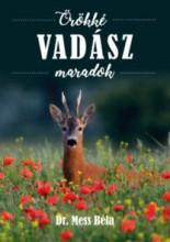 ÖRÖKKÉ VADÁSZ MARADOK - Ekönyv - MESS BÉLA,  DR.