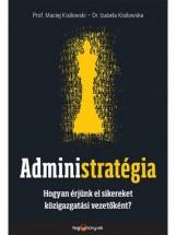 ADMINISTRATÉGIA - Ekönyv - KISILOWSKI, MACIEJ – KISILOWSKA, IZABELA