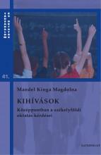 KIHÍVÁSOK - KÖZÉPPONTBAN A SZÉKELYFÖLDI OKTATÁS KÉRDÉSEI - Ekönyv - MANDEL KINGA MAGDOLNA