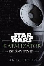 STAR WARS - KATALIZÁTOR - EGY ZSIVÁNY EGYES REGÉNY - Ekönyv - LUCENO, JAMES