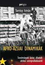 AFRO-ÁZSIAI DINAMIKÁK - TANULMÁNYOK ÁZSIAI ÁLLAMOK AFRIKAI SZEREPVÁLLALÁSAIRÓL - Ekönyv - TARRÓSY ISTVÁN