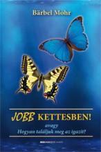 JOBB KETTESBEN! AVAGY HOGYAN TALÁLJUK MEG AZ IGAZIT? - Ekönyv - MOHR, BäRBEL