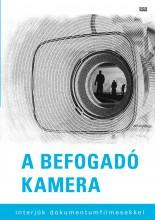 A BEFOGADÓ KAMERA - INTERJÚK DOKUMENTUMFILMESEKKEL - Ekönyv - MAGYAR NAPLÓ KIADÓ KFT.