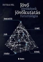Jövő, jövőképek, jövőkutatás, futurológia - Ekönyv - Dutkai Pál