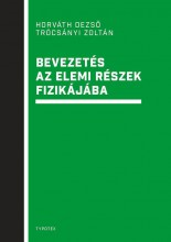 BEVEZETÉS AZ ELEMI RÉSZEK FIZIKÁJÁBA - Ekönyv - HORVÁTH DEZSŐ – TRÓCSÁNYI ZOLTÁN