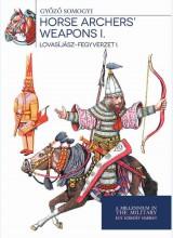 HORSE ARCHERS' WEAPONS I. - LOVASÍJÁSZ-FEGYVERZET I. - Ekönyv - SOMOGYI GYŐZŐ
