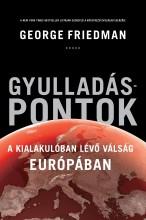 GYULLADÁSPONTOK - A KIALAKULÓBAN LÉVŐ VÁLSÁG EURÓPÁBAN - Ekönyv - FRIEDMAN, GEORGE