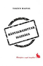 BÁNTALMAZOTTAK IGAZSÁGA - Ekönyv - TAKÁCS HAJNAL