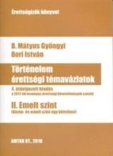 TÖRTÉNELEM ÉRETTSÉGI TÉMAVÁZLATOK II. EMELT SZINT - 4. ÁTDOLG. KIAD. - Ekönyv - B. MÁTYUS GYÖNGYI - BORI ISTVÁN