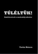 TÚLÉLTÜK! - EMLÉKEZÉSEK A MALENKIJ ROBOTRA (KÉTNYELVŰ) - Ekönyv - TATÁR RÓZSA