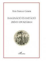 IMAGINÁCIÓ ÉS IMITÁCIÓ ZRÍNYI EPOSZÁBAN - Ekönyv - KISS FARKAS GÁBOR