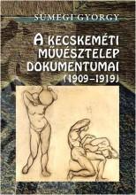 A KECSKEMÉTI MŰVÉSZTELEP DOKUMENTUMAI (1909-1919) - Ebook - SÜMEGI GYÖRGY