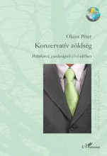 KONZERVATÍV ZÖLDSÉG - POLITIKÁRÓL, GAZDASÁGRÓL JÖVŐ IDŐBEN - Ekönyv - OLAJOS PÉTER
