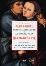 A DERÉK PANTAGRUEL HŐSI CSELEKEDETEINEK ÉS MONDÁSAINAK HARMADKÖNYVE - Ekönyv - RABELAIS, FRANCOIS