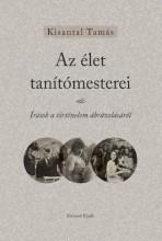 AZ ÉLET TANÍTÓMESTEREI - ÍRÁSOK A TÖRTÉNELEM ÁBRÁZOLÁSÁRÓL - Ekönyv - KISANTAL TAMÁS