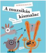 A MUZSIKÁS KISMALAC - VERSES ÁLLATMESÉK - Ekönyv - KORMOS ISTVÁN