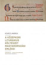 A KÖZÉPKORI LITURGIKUS KÖLTÉSZET MAGYARORSZÁGI EMLÉKEI - Ekönyv - KOVÁCS ANDREA